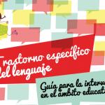 Trastorno Específico del Lenguaje. Guía de intervención educativa